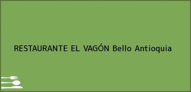 Teléfono, Dirección y otros datos de contacto para RESTAURANTE EL VAGÓN, Bello, Antioquia, Colombia