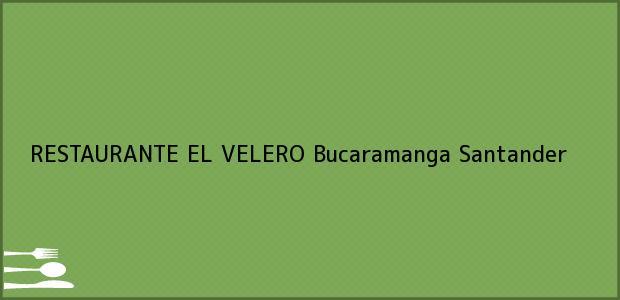 Teléfono, Dirección y otros datos de contacto para RESTAURANTE EL VELERO, Bucaramanga, Santander, Colombia
