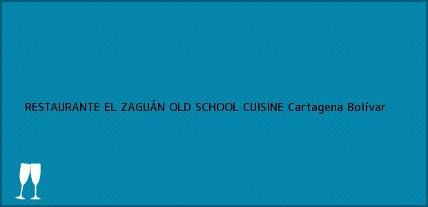 Teléfono, Dirección y otros datos de contacto para RESTAURANTE EL ZAGUÁN OLD SCHOOL CUISINE, Cartagena, Bolívar, Colombia
