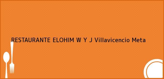 Teléfono, Dirección y otros datos de contacto para RESTAURANTE ELOHIM W Y J, Villavicencio, Meta, Colombia