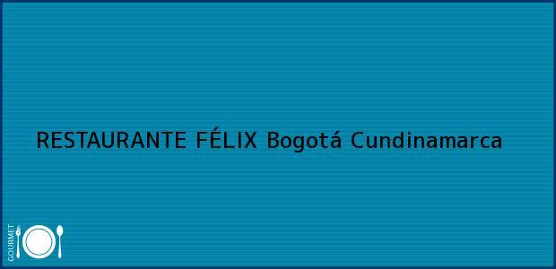 Teléfono, Dirección y otros datos de contacto para RESTAURANTE FÉLIX, Bogotá, Cundinamarca, Colombia