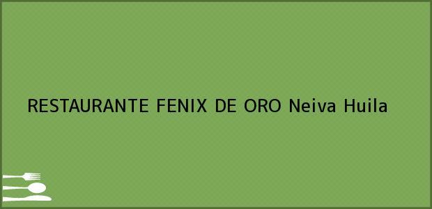 Teléfono, Dirección y otros datos de contacto para RESTAURANTE FENIX DE ORO, Neiva, Huila, Colombia