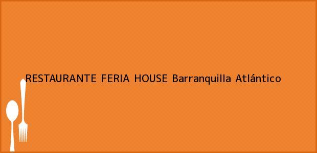 Teléfono, Dirección y otros datos de contacto para RESTAURANTE FERIA HOUSE, Barranquilla, Atlántico, Colombia