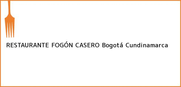 Teléfono, Dirección y otros datos de contacto para RESTAURANTE FOGÓN CASERO, Bogotá, Cundinamarca, Colombia