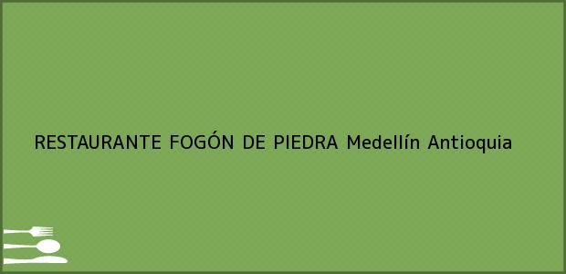 Teléfono, Dirección y otros datos de contacto para RESTAURANTE FOGÓN DE PIEDRA, Medellín, Antioquia, Colombia