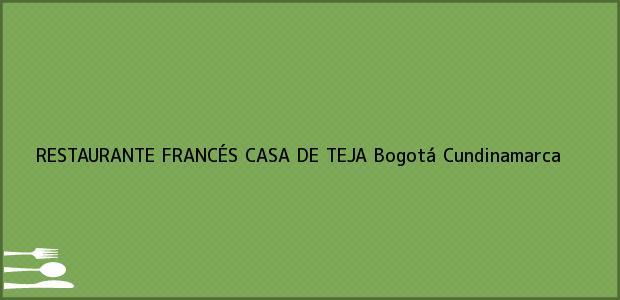 Teléfono, Dirección y otros datos de contacto para RESTAURANTE FRANCÉS CASA DE TEJA, Bogotá, Cundinamarca, Colombia