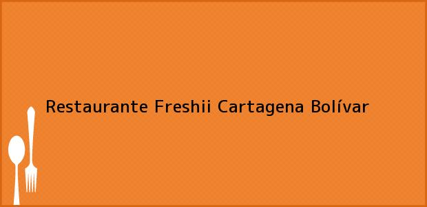 Teléfono, Dirección y otros datos de contacto para Restaurante Freshii, Cartagena, Bolívar, Colombia