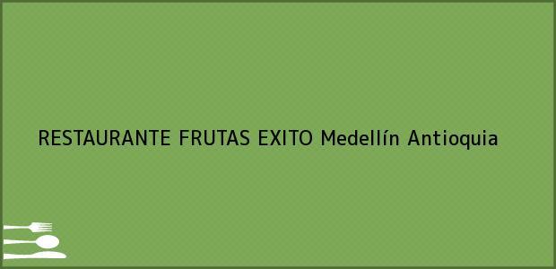 Teléfono, Dirección y otros datos de contacto para RESTAURANTE FRUTAS EXITO, Medellín, Antioquia, Colombia