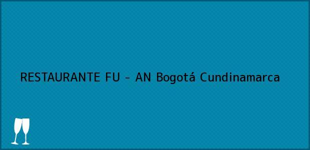 Teléfono, Dirección y otros datos de contacto para RESTAURANTE FU - AN, Bogotá, Cundinamarca, Colombia