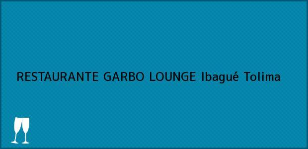 Teléfono, Dirección y otros datos de contacto para RESTAURANTE GARBO LOUNGE, Ibagué, Tolima, Colombia