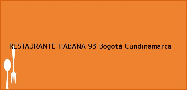 Teléfono, Dirección y otros datos de contacto para RESTAURANTE HABANA 93, Bogotá, Cundinamarca, Colombia