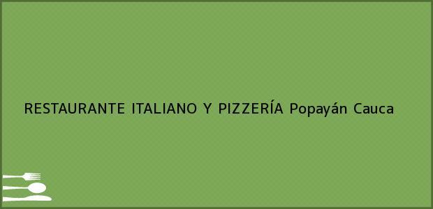 Teléfono, Dirección y otros datos de contacto para RESTAURANTE ITALIANO Y PIZZERÍA, Popayán, Cauca, Colombia