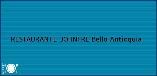 Teléfono, Dirección y otros datos de contacto para RESTAURANTE JOHNFRE, Bello, Antioquia, Colombia