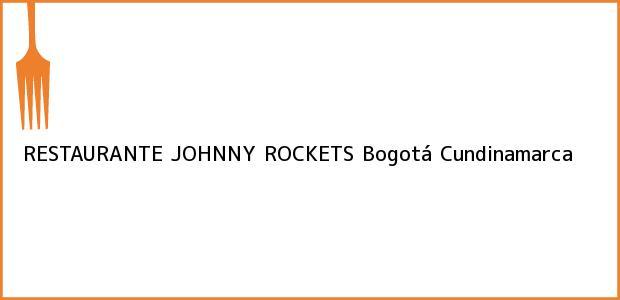 Teléfono, Dirección y otros datos de contacto para RESTAURANTE JOHNNY ROCKETS, Bogotá, Cundinamarca, Colombia