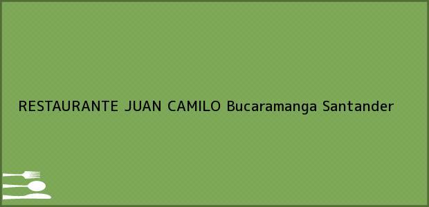 Teléfono, Dirección y otros datos de contacto para RESTAURANTE JUAN CAMILO, Bucaramanga, Santander, Colombia