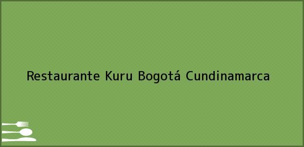 Teléfono, Dirección y otros datos de contacto para Restaurante Kuru, Bogotá, Cundinamarca, Colombia