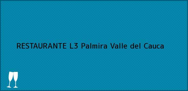 Teléfono, Dirección y otros datos de contacto para RESTAURANTE L3, Palmira, Valle del Cauca, Colombia