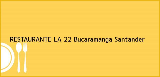 Teléfono, Dirección y otros datos de contacto para RESTAURANTE LA 22, Bucaramanga, Santander, Colombia