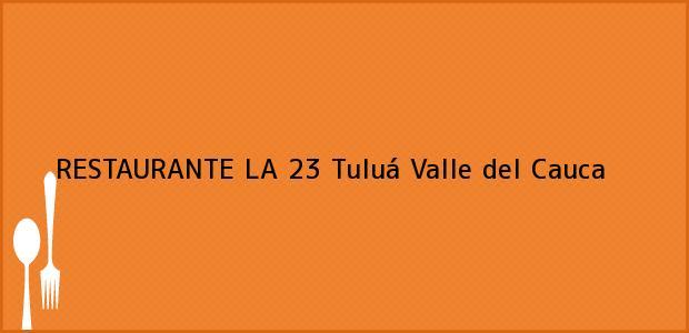 Teléfono, Dirección y otros datos de contacto para RESTAURANTE LA 23, Tuluá, Valle del Cauca, Colombia