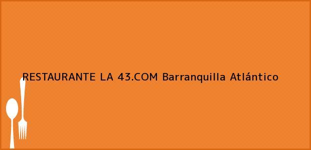 Teléfono, Dirección y otros datos de contacto para RESTAURANTE LA 43.COM, Barranquilla, Atlántico, Colombia