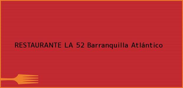 Teléfono, Dirección y otros datos de contacto para RESTAURANTE LA 52, Barranquilla, Atlántico, Colombia