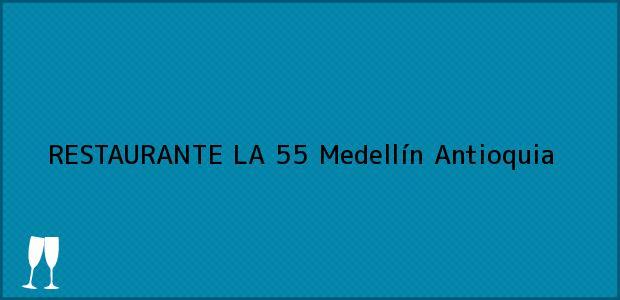 Teléfono, Dirección y otros datos de contacto para RESTAURANTE LA 55, Medellín, Antioquia, Colombia