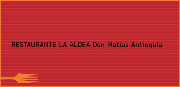 Teléfono, Dirección y otros datos de contacto para RESTAURANTE LA ALDEA, Don Matías, Antioquia, Colombia