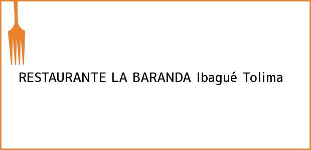 Teléfono, Dirección y otros datos de contacto para RESTAURANTE LA BARANDA, Ibagué, Tolima, Colombia
