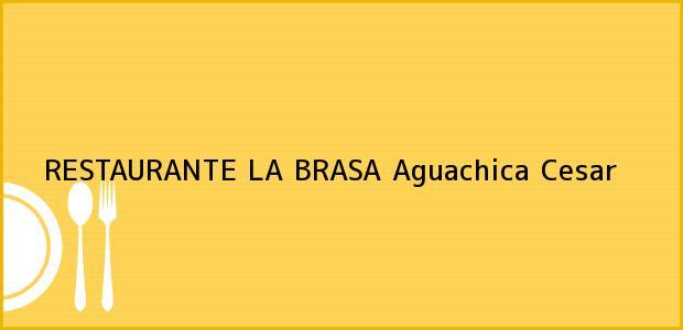 Teléfono, Dirección y otros datos de contacto para RESTAURANTE LA BRASA, Aguachica, Cesar, Colombia