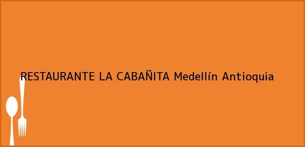 Teléfono, Dirección y otros datos de contacto para RESTAURANTE LA CABAÑITA, Medellín, Antioquia, Colombia