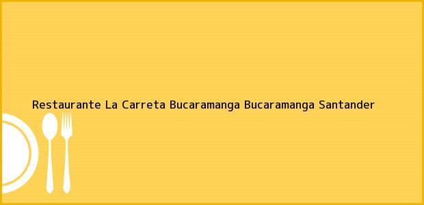 Teléfono, Dirección y otros datos de contacto para Restaurante La Carreta Bucaramanga, Bucaramanga, Santander, Colombia