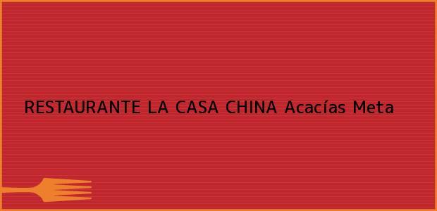 Teléfono, Dirección y otros datos de contacto para RESTAURANTE LA CASA CHINA, Acacías, Meta, Colombia