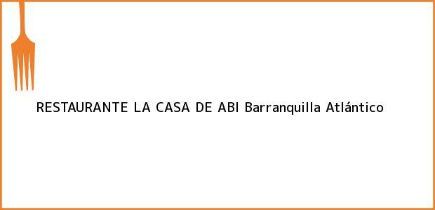 Teléfono, Dirección y otros datos de contacto para RESTAURANTE LA CASA DE ABI, Barranquilla, Atlántico, Colombia