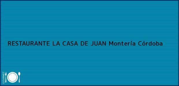 Teléfono, Dirección y otros datos de contacto para RESTAURANTE LA CASA DE JUAN, Montería, Córdoba, Colombia