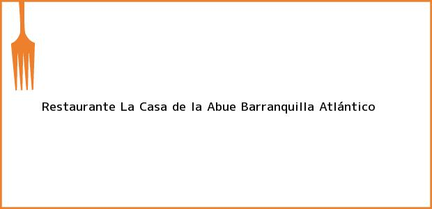 Teléfono, Dirección y otros datos de contacto para Restaurante La Casa de la Abue, Barranquilla, Atlántico, Colombia
