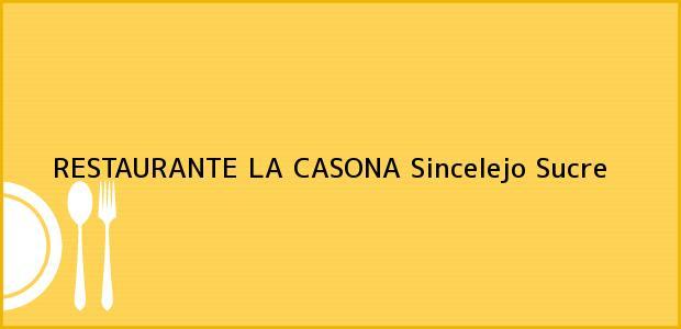 Teléfono, Dirección y otros datos de contacto para RESTAURANTE LA CASONA, Sincelejo, Sucre, Colombia