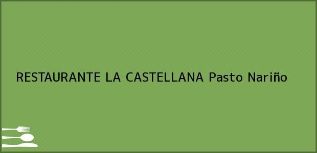 Teléfono, Dirección y otros datos de contacto para RESTAURANTE LA CASTELLANA, Pasto, Nariño, Colombia