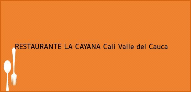 Teléfono, Dirección y otros datos de contacto para RESTAURANTE LA CAYANA, Cali, Valle del Cauca, Colombia