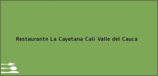 Teléfono, Dirección y otros datos de contacto para Restaurante La Cayetana, Cali, Valle del Cauca, Colombia