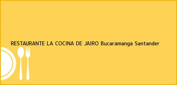 Teléfono, Dirección y otros datos de contacto para RESTAURANTE LA COCINA DE JAIRO, Bucaramanga, Santander, Colombia