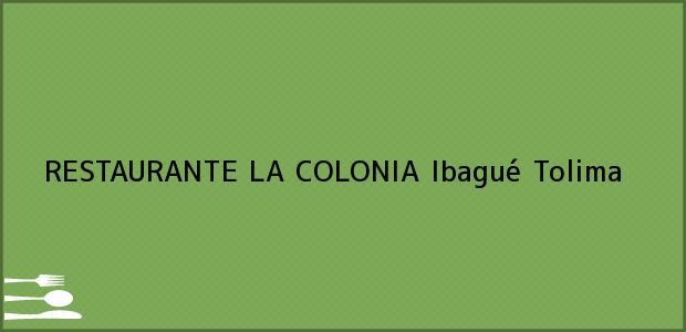 Teléfono, Dirección y otros datos de contacto para RESTAURANTE LA COLONIA, Ibagué, Tolima, Colombia