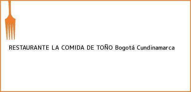 Teléfono, Dirección y otros datos de contacto para RESTAURANTE LA COMIDA DE TOÑO, Bogotá, Cundinamarca, Colombia