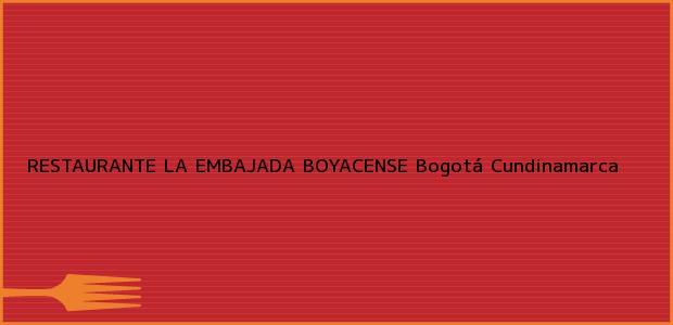Teléfono, Dirección y otros datos de contacto para RESTAURANTE LA EMBAJADA BOYACENSE, Bogotá, Cundinamarca, Colombia