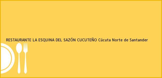 Teléfono, Dirección y otros datos de contacto para RESTAURANTE LA ESQUINA DEL SAZÓN CUCUTEÑO, Cúcuta, Norte de Santander, Colombia