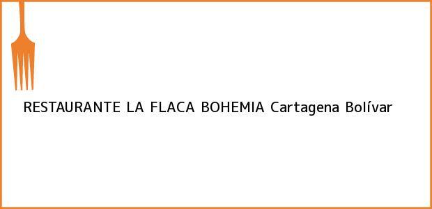 Teléfono, Dirección y otros datos de contacto para RESTAURANTE LA FLACA BOHEMIA, Cartagena, Bolívar, Colombia