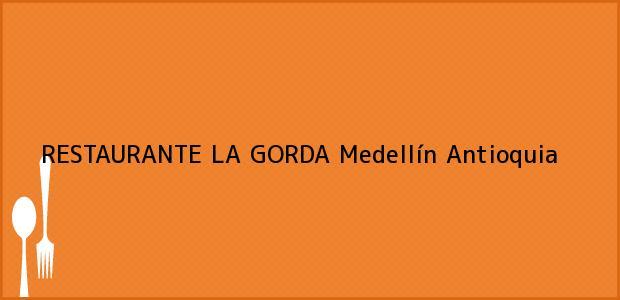 Teléfono, Dirección y otros datos de contacto para RESTAURANTE LA GORDA, Medellín, Antioquia, Colombia