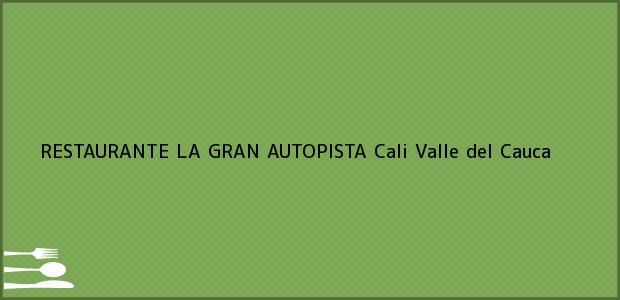 Teléfono, Dirección y otros datos de contacto para RESTAURANTE LA GRAN AUTOPISTA, Cali, Valle del Cauca, Colombia