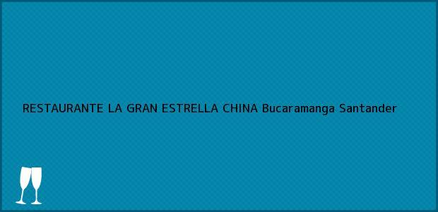 Teléfono, Dirección y otros datos de contacto para RESTAURANTE LA GRAN ESTRELLA CHINA, Bucaramanga, Santander, Colombia