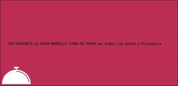 Teléfono, Dirección y otros datos de contacto para RESTAURANTE LA GRAN MURALLA CHINA DE PEKIN, San Andrés, San Andrés y Providencia, Colombia