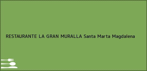 Teléfono, Dirección y otros datos de contacto para RESTAURANTE LA GRAN MURALLA, Santa Marta, Magdalena, Colombia